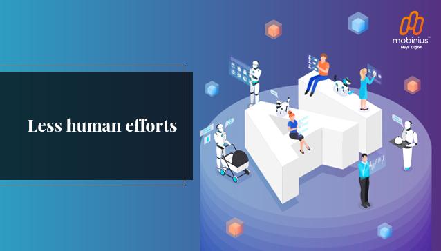 Less human efforts
