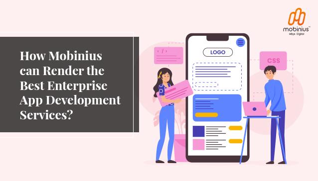 How Mobinius can Render the Best Enterprise App Development Services?