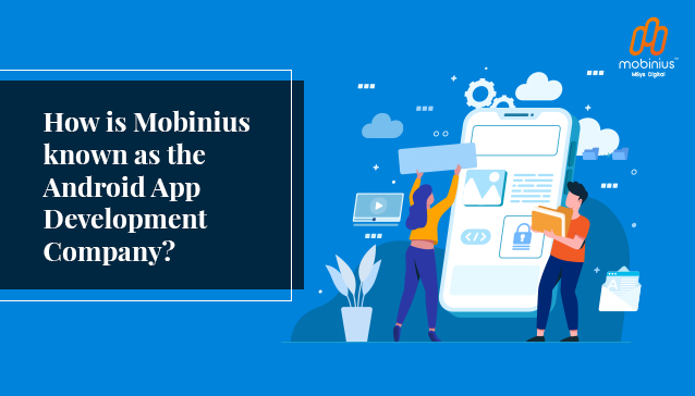 How is Mobinius known as the Android App Development Company?
