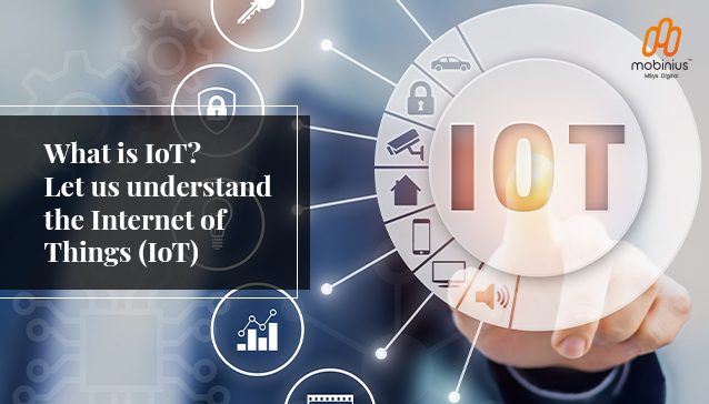 What is IoT? Let us understand the Internet of Things (IoT)